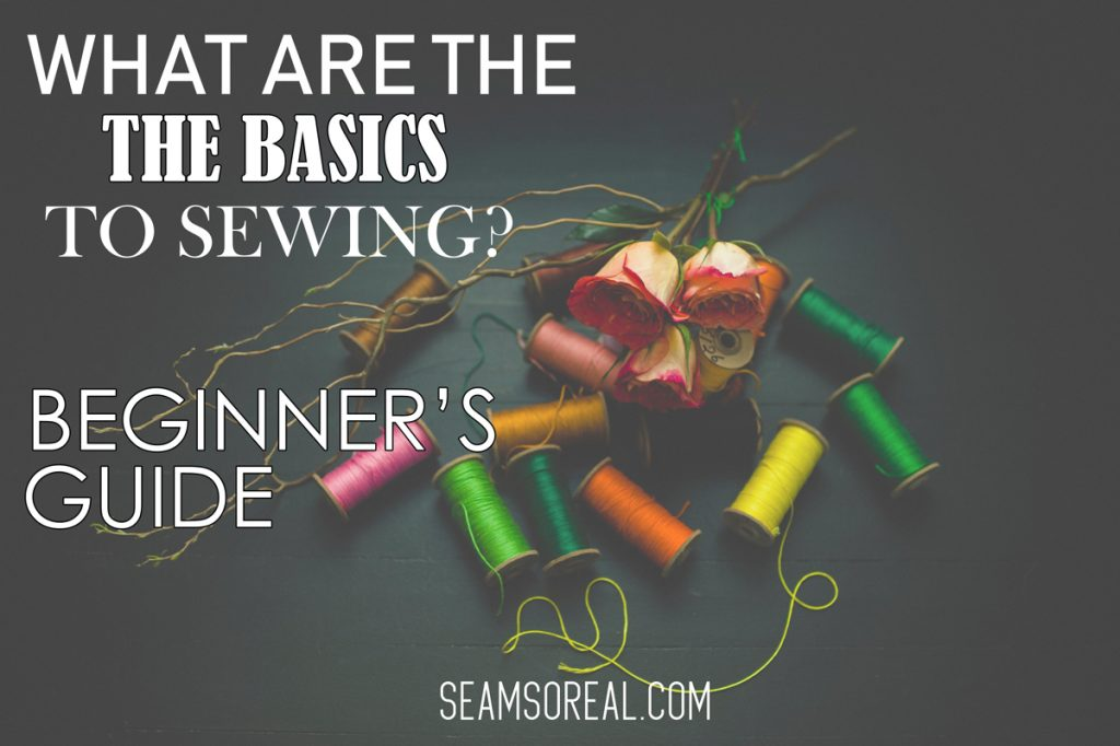 What-Are-The-Basics-To-Sewing-Beginners-Guide