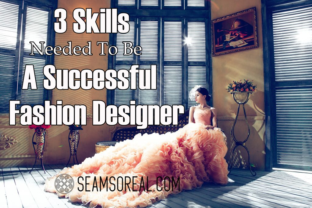 3 Skills Needed Fashion Designer